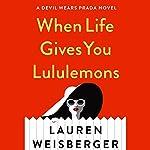 When Life Gives You Lululemons | Lauren Weisberger
