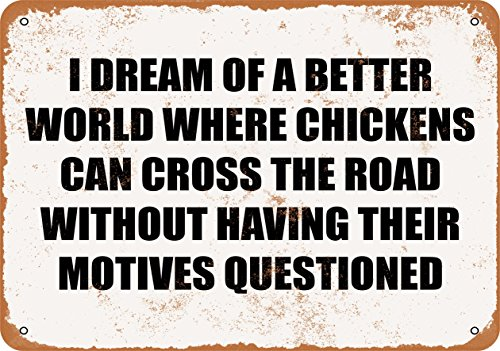 (Wall-Color 10 x 14 Metal Sign - I Dream of A Better World Where Chickens CAN Cross The Road Without Having Their Motives Questioned. - Vintage Look )