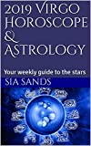 2019 Virgo Horoscope & Astrology : Your weekly guide to the stars (2019 Horoscopes Book 6)