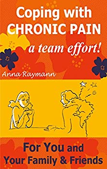 Coping with Chronic Pain, a Team Effort! 3: For You and Your Family & Friends (Coping With Chronic Pain A Team Effort) by [Raymann, Anna]