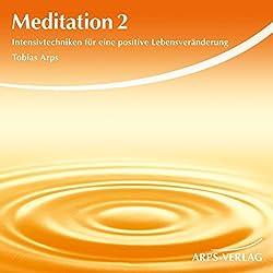 Meditation 2. Intensivtechniken für eine positive Lebensveränderung