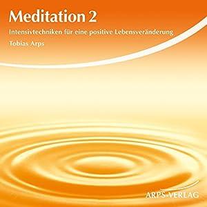 Meditation 2. Intensivtechniken für eine positive Lebensveränderung Hörbuch