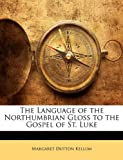 The Language of the Northumbrian Gloss to the Gospel of St Luke, Margaret Dutton Kellum, 1147736308