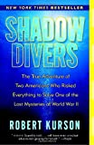 Shadow Divers: The True Adventure Of Two Americans Who Risked Everything To Solve One Of The Last Mysteries Of World War Ii [Advance Reader's Edition]