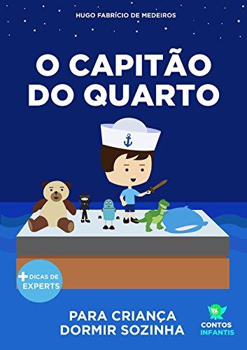 Livro infantil para o filho dormir sozinho.: O Capitão do Quarto: educação, psicologia infantil, crianças. (Contos Infantis 8)