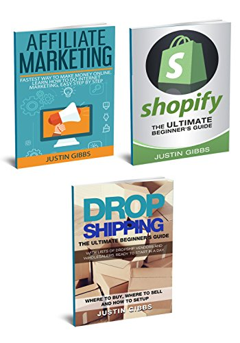 How to Make Money Online: 3 Manuscripts : Affiliate Marketing, Shopify-The Ultimate Beginner's Guide, Dropshipping- Lists of Dropship Vendors and Wholesalers, Ready to Start in a - Online Justin