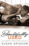 Beautifully Used (The Beaumont Brothers Book 2)