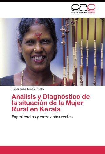 Analisis y Diagnostico de la situacion de la Mujer Rural en Kerala: Experiencias y entrevistas reales (Spanish Edition) [Esperanza Arnes Prieto] (Tapa Blanda)