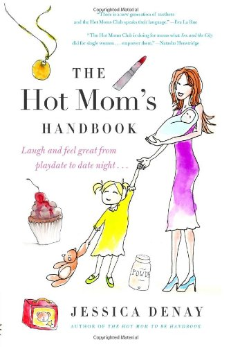 The Hot Mom's Handbook: Laugh and Feel Great from Playdate to Date Night... pdf epub