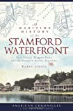 A Maritime History of the Stamford Waterfront: Cove Island, Shippan Point and the Stamford Harbor Shoreline (American Chronicles)