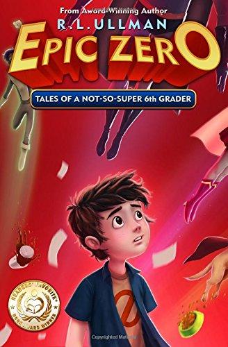 Epic Zero: Tales of a Not-So-Super 6th Grader (Volume 1)