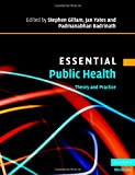 Essential Public Health: Theory and Practice (Essential Medical Texts for Students and Trainees)