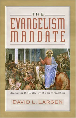 The Evangelism Mandate: Recovering the Centrality of Gospel Preaching