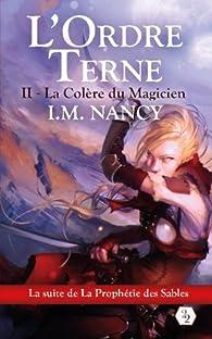 L'Ordre Terne, tome 2 : La Colère du Magicien par I. M. Nancy