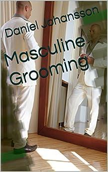 Masculine Grooming by [Johansson, Daniel]