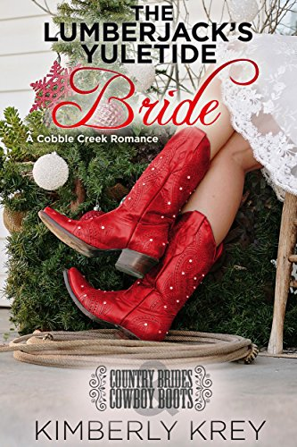 The Lumberjack's Yuletide Bride: Country Brides & Cowboy Boots (A Cobble Creek Romance)
