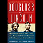 Douglass and Lincoln: How a Revolutionary Black Leader and a Reluctant Liberator Struggled to End Slavery and Save the Union | Paul Kendrick,Stephen Kendrick