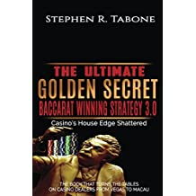 The Ultimate Golden Secret Baccarat Winning Strategy 3.0: Casino's House Edge Shattered. THE BOOK THAT TURNS THE TABLES ON CASINO DEALERS FROM VEGAS TO ... (The Ultimate Baccarat Winning Strategy 1)