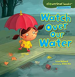 Watch Over Our Water (Cloverleaf Books ™ — Planet Protectors) by [Bullard, Lisa]