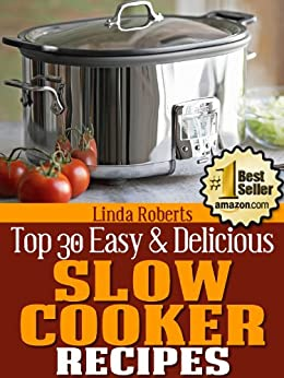 Slow Cooker Recipes (Top 30 Easy & Delicious Recipes Book 6) by [Roberts, Linda]