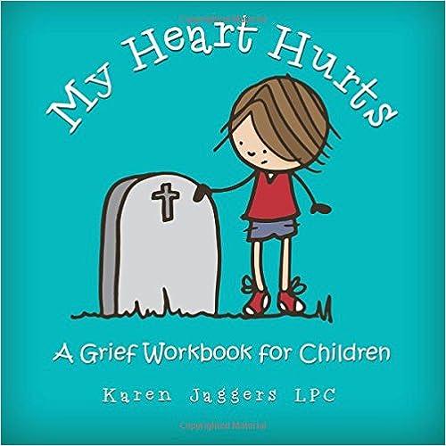 My Heart Hurts: A Grief Workbook For Children por Karen Jaggers Lpc Gratis