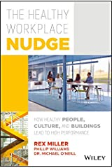 The Healthy Workplace Nudge: How Healthy People, Culture, and Buildings Lead to High Performance Kindle Edition