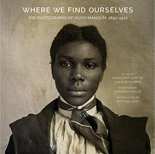 Where We Find Ourselves: The Photographs of Hugh Mangum, 1897-1922 (Documentary Arts and Culture, Published in association with the Center for Documentary Studies at Duke University)