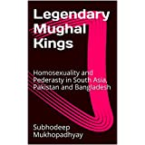 Legendary Mughal Kings: Homosexuality and Pederasty in South Asia, Pakistan and Bangladesh