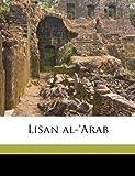Lisan Al-'Arab, Muammad Ibn Mukarram 1232-131 Ibn Manr, 1149457597