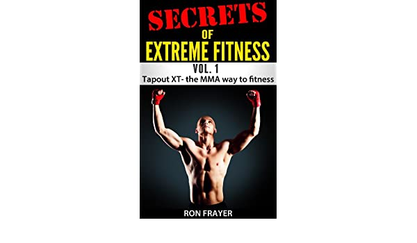 Secrets OF Extreme Fitness Vol 1: Tapout XT- The MMA Way to ...