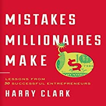Mistakes Millionaires Make: Lessons from 30 Successful Entrepreneurs Audiobook by Harry Clark Narrated by Jim Myers