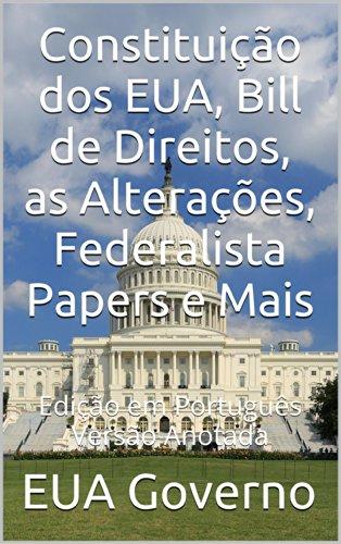 Constituição dos EUA, Bill de Direitos, as Alterações, Federalista Papers e Mais: Versão Anotada - Edição em Português (Portuguese - Paper Mai
