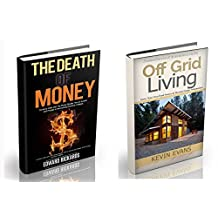 The Death Of Money: Currency Wars in the Coming Economic Collapse and How to Live off The Grid (dollar collapse,debt free, prepper supplies) (Prepping, preppers guide, survival books Book 1)