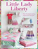 Little Lady Liberty: Over 20 simple sewing projects for little girls