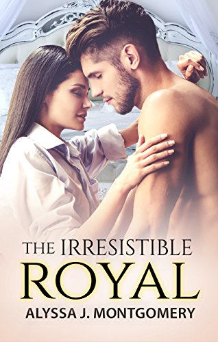 The Irresistible Royal by Alyssa J Montgomery