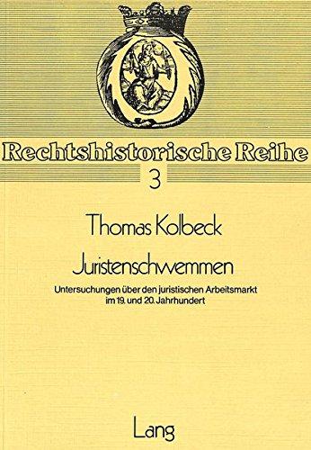 Juristenschwemmen: Untersuchungen über den juristischen Arbeitsmarkt im 19. und 20. Jahrhundert (Rechtshistorische Reihe)