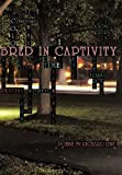 Bred in Captivity, Richard Lyne, 1452025169