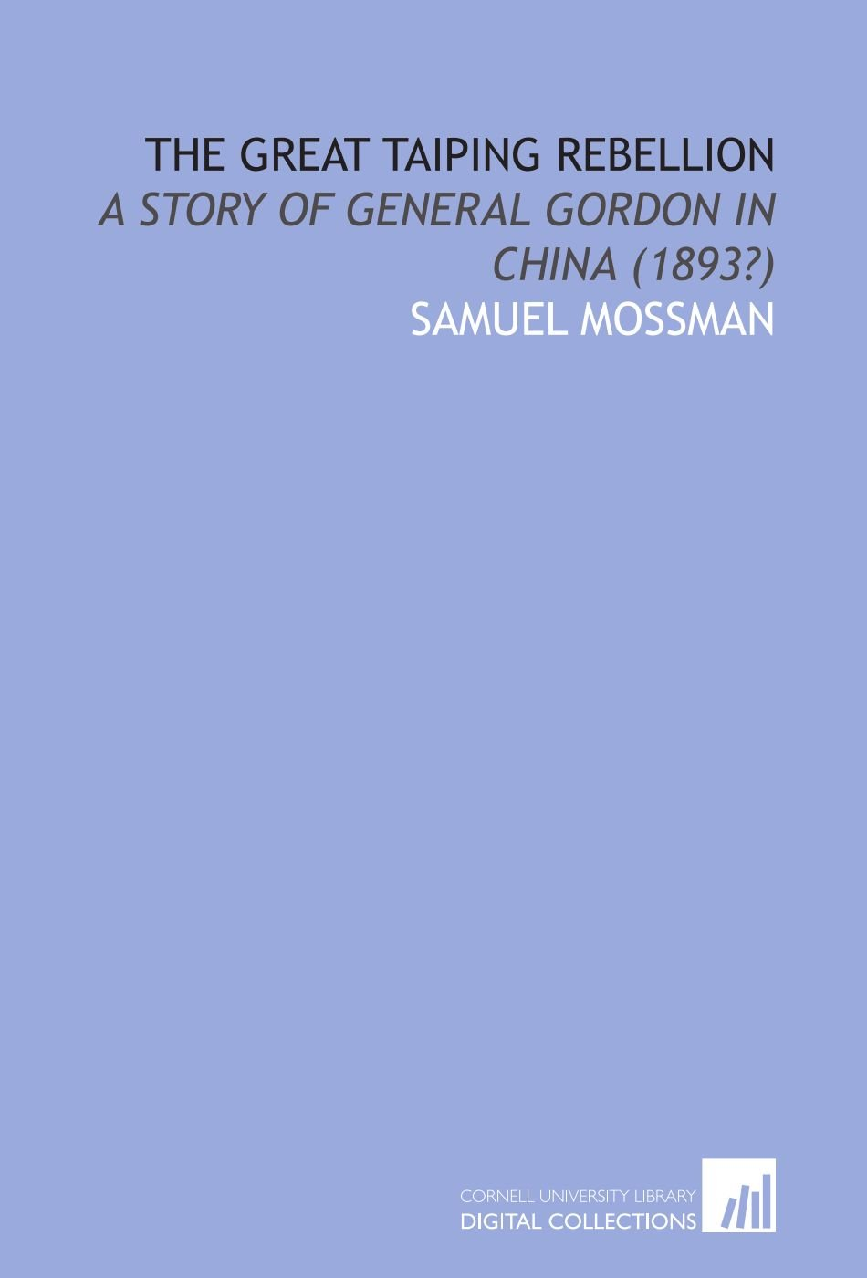 Read Online The Great Taiping Rebellion: A Story of General Gordon in China (1893?) ebook