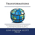 Transformations: How New Developments in Science, Technology, Business, and Society Are Changing Your Life | Gini Graham Scott