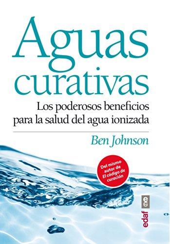 Aguas curativas, poderosos beneficios para la salud del agua: Los poderosos beneficios para la salud del agua ionizada