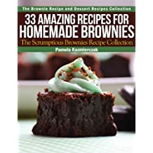 33 Amazing Recipes For Homemade Brownies – The Scrumptious Brownies Recipe Collection (The Brownie Recipe and Dessert Recipes Collection Book 2)