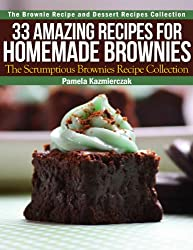 33 Amazing Recipes For Homemade Brownies - The Scrumptious Brownies Recipe Collection (The Brownie Recipe and Dessert Recipes Collection Book 2)
