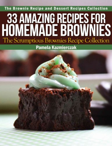 33 Amazing Recipes For Homemade Brownies - The Scrumptious Brownies Recipe Collection (The Brownie Recipe and Dessert Recipes Collection Book 2) by [Kazmierczak, Pamela]