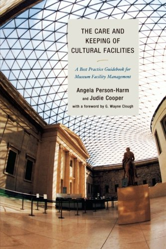The Care and Keeping of Cultural Facilities: A Best Practice Guidebook for Museum Facility Management (Facilities Management Best Practices)