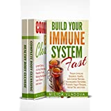 Complete Body Cleansing and Strong Immunity Bundle: Lose Weight Naturally, Heal, and Build Your Immune System with Juicing Cleanse, Liver Detox, Anti-Cancer Recipes, and Homeopathic Remedies