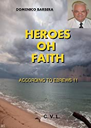 Heroes of Faith - According to Hebrews 11 (English Edition)