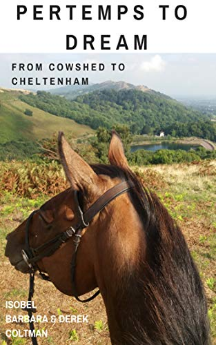 Pertemps to Dream: From Cowshed to Cheltenham por Isobel Coltman,Barbara Coltman,Derek Coltman