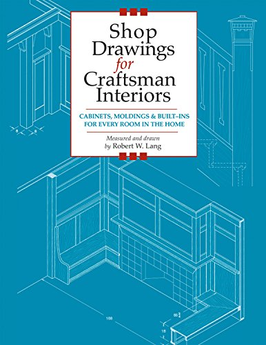 Shop Drawings for Craftsman Interiors: Cabinets, Moldings and Built-Ins for Every Room in the Home (Shop Drawings series