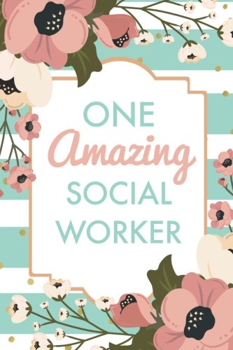 One Amazing Social Worker (6x9 Journal): Green Stripe Pink Flowers, Lightly Lined, 120 Pages, Perfect for Notes, Journaling, Mother's Day and Christmas pdf