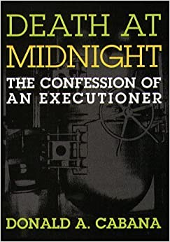 Book Death At Midnight: The Confession of an Executioner by Cabana, Donald A.(May 7, 1998)